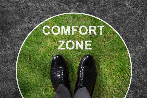 Start by identifying where your comfort zone is and what's keeping you there